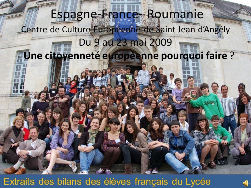 Espagne-France- Roumanie Centre de Culture Européenne de Saint Jean dAngély Du 9 au 23 mai 2009 Une citoyenneté européenne pourquoi faire .