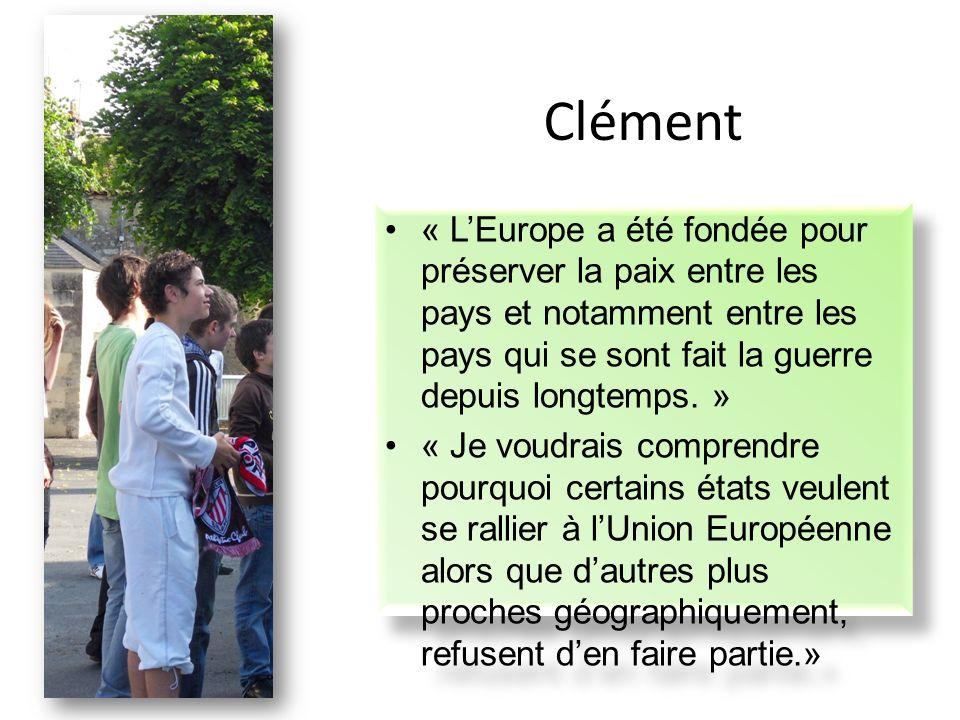 Clément « LEurope a été fondée pour préserver la paix entre les pays et notamment entre les pays qui se sont fait la guerre depuis longtemps.