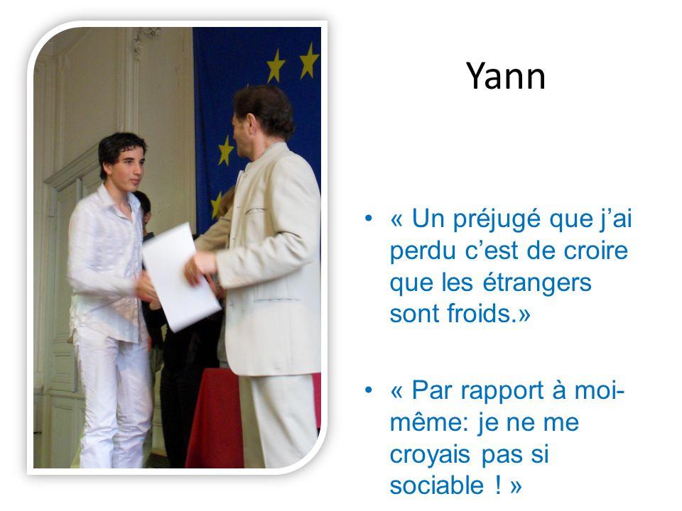 Yann « Un préjugé que jai perdu cest de croire que les étrangers sont froids.» « Par rapport à moi- même: je ne me croyais pas si sociable .