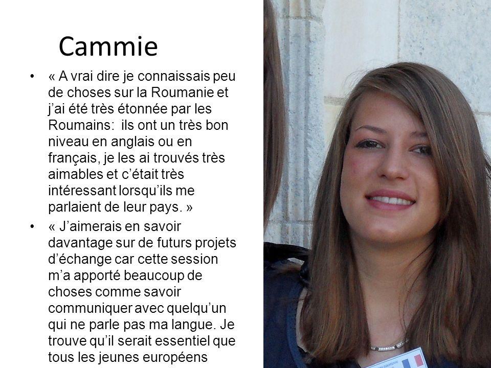 Cammie « A vrai dire je connaissais peu de choses sur la Roumanie et jai été très étonnée par les Roumains: ils ont un très bon niveau en anglais ou en français, je les ai trouvés très aimables et cétait très intéressant lorsquils me parlaient de leur pays.