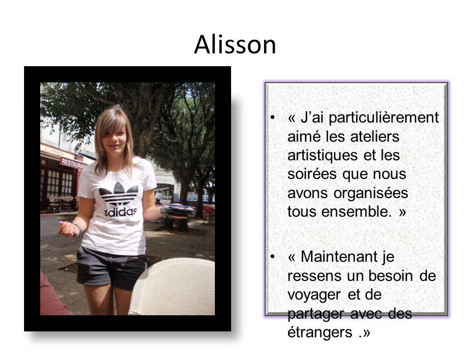 Alisson « Jai particulièrement aimé les ateliers artistiques et les soirées que nous avons organisées tous ensemble.