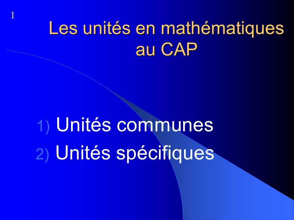 Les unités en mathématiques au CAP Unités communes Unités spécifiques 1