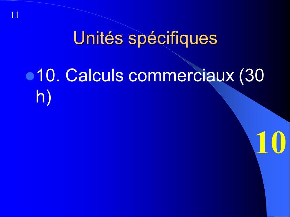 Unités spécifiques 10. Calculs commerciaux (30 h) 10 11