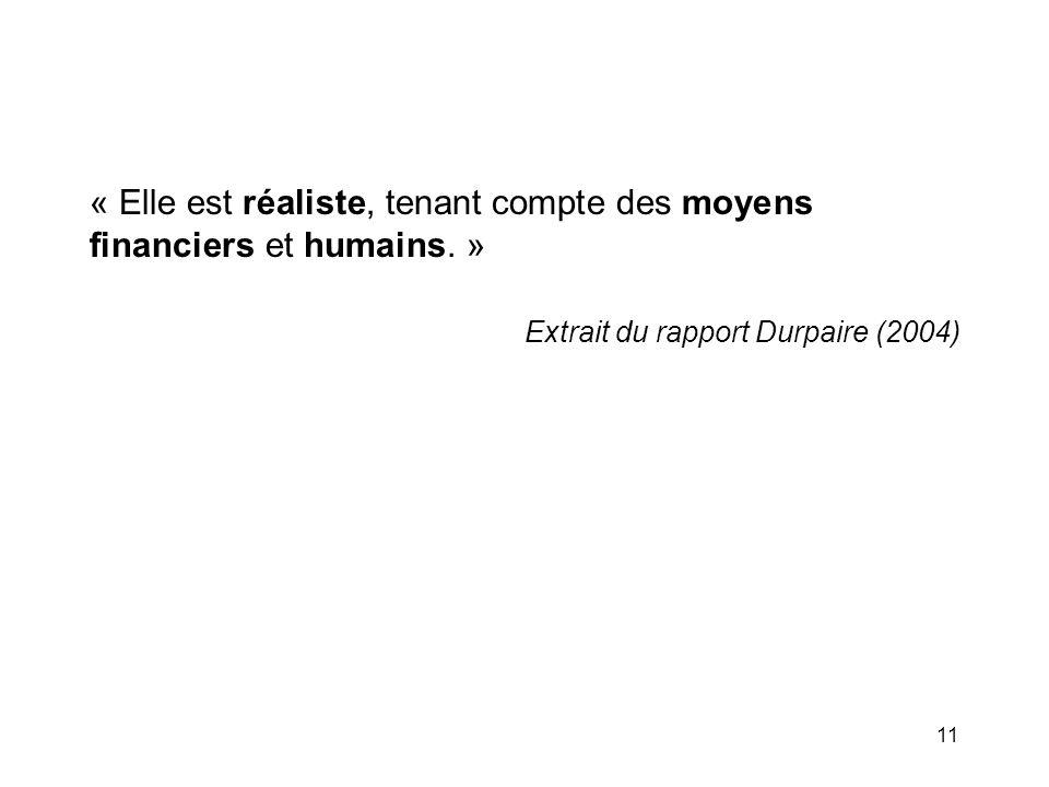 11 « Elle est réaliste, tenant compte des moyens financiers et humains. » Extrait du rapport Durpaire (2004)