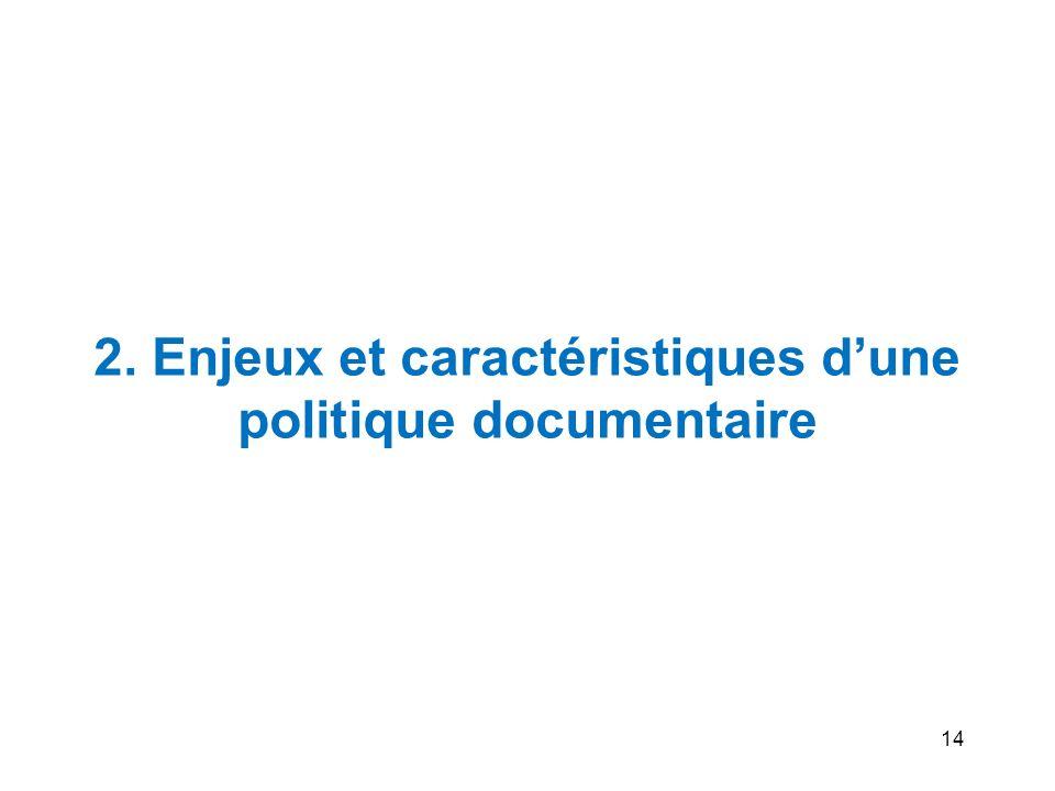 14 2. Enjeux et caractéristiques dune politique documentaire