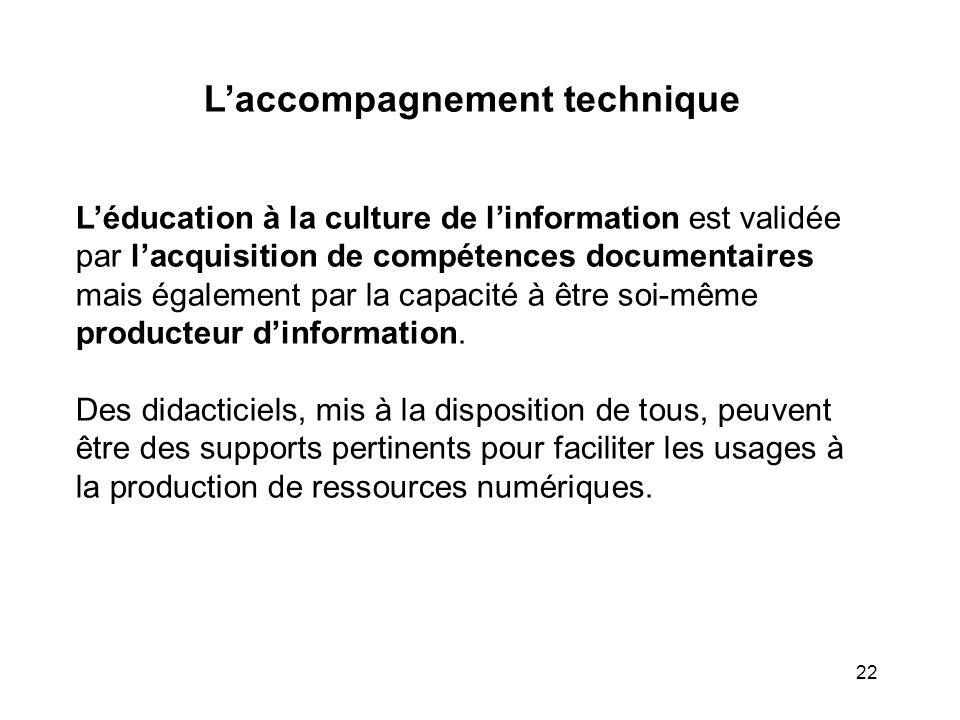 22 Laccompagnement technique Léducation à la culture de linformation est validée par lacquisition de compétences documentaires mais également par la c