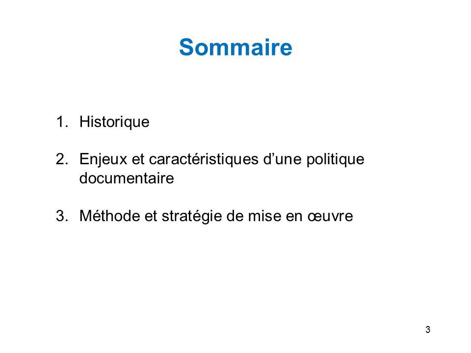 3 Sommaire 1. Historique 2. Enjeux et caractéristiques dune politique documentaire 3. Méthode et stratégie de mise en œuvre