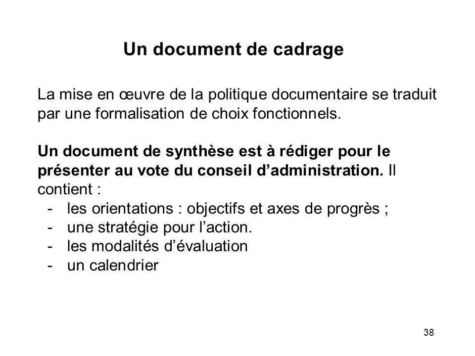 38 Un document de cadrage La mise en œuvre de la politique documentaire se traduit par une formalisation de choix fonctionnels. Un document de synthès
