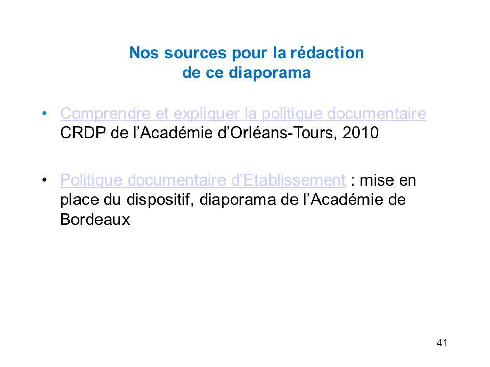 Nos sources pour la rédaction de ce diaporama Comprendre et expliquer la politique documentaire CRDP de lAcadémie dOrléans-Tours, 2010Comprendre et ex