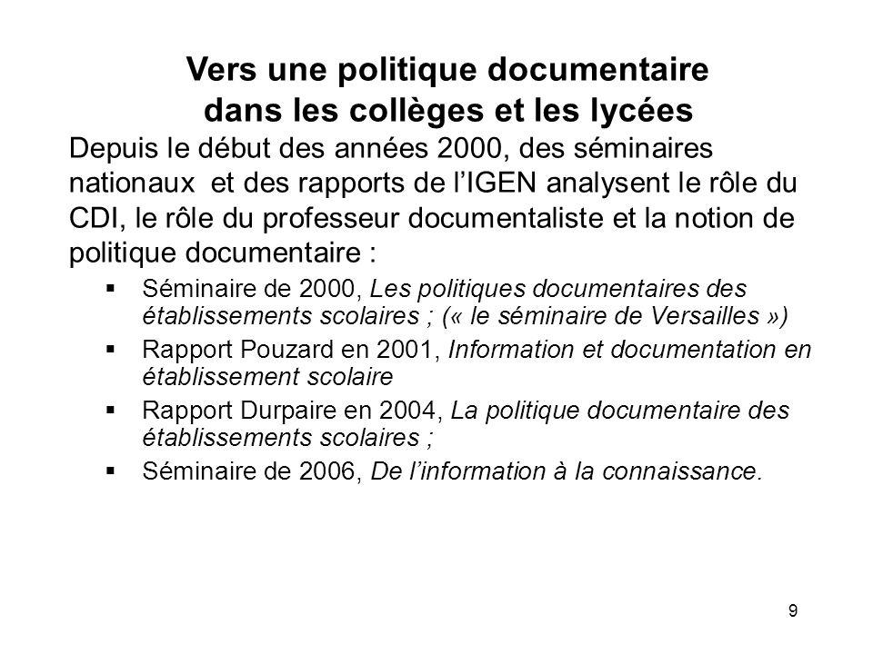 9 Vers une politique documentaire dans les collèges et les lycées Depuis le début des années 2000, des séminaires nationaux et des rapports de lIGEN a