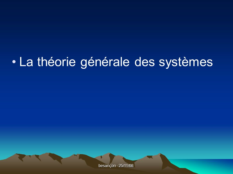 besançon - 25/11/08 …expliquer les phénomènes observables en les réduisant à un jeu d unités élémentaires étudiables indépendamment les unes des autres…