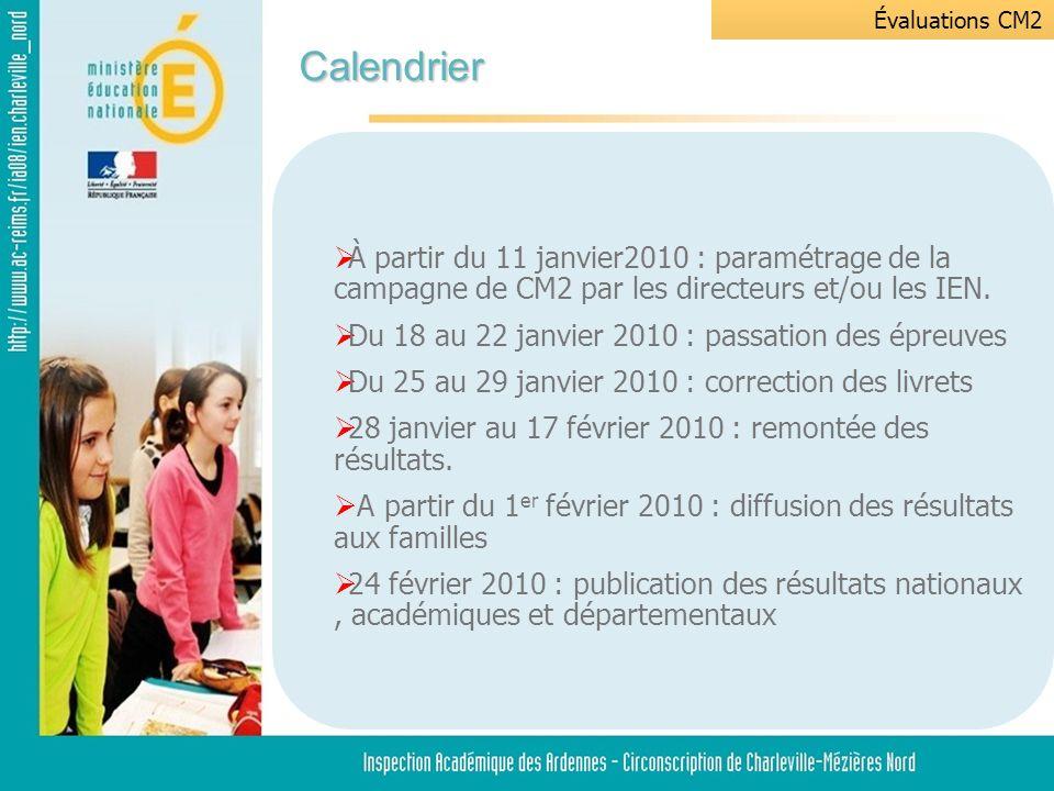 Calendrier Évaluations CM2 À partir du 11 janvier2010 : paramétrage de la campagne de CM2 par les directeurs et/ou les IEN.