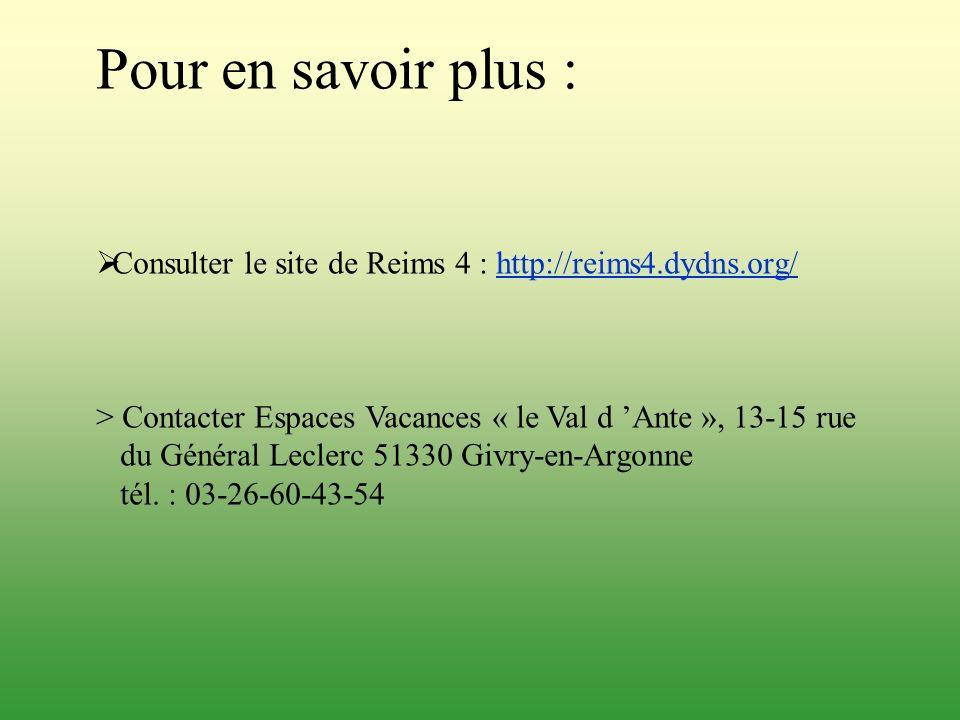 Pour en savoir plus : Consulter le site de Reims 4 : http://reims4.dydns.org/http://reims4.dydns.org/ > Contacter Espaces Vacances « le Val d Ante »,