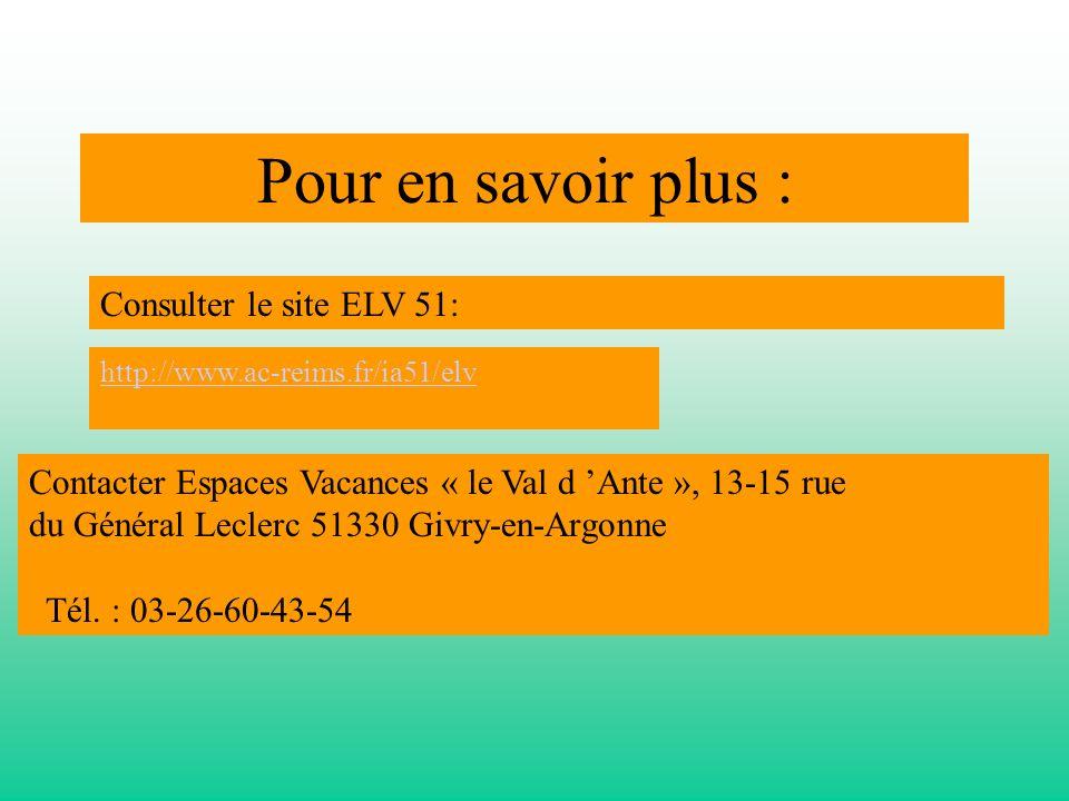 Pour en savoir plus : Consulter le site ELV 51: http://www.ac-reims.fr/ia51/elv Contacter Espaces Vacances « le Val d Ante », 13-15 rue du Général Lec