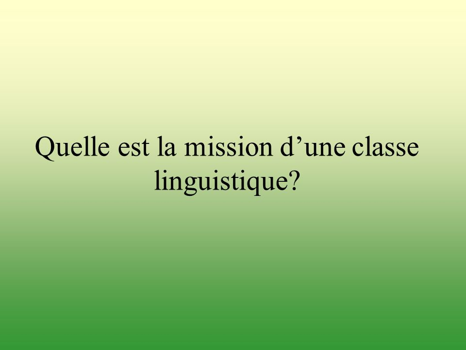 Quelle est la mission dune classe linguistique?