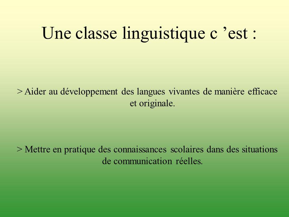 Une classe linguistique c est : > Aider au développement des langues vivantes de manière efficace et originale. > Mettre en pratique des connaissances