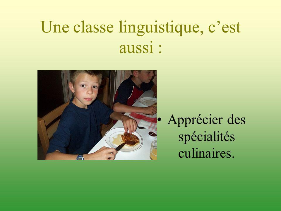 Une classe linguistique, cest aussi : Apprécier des spécialités culinaires.