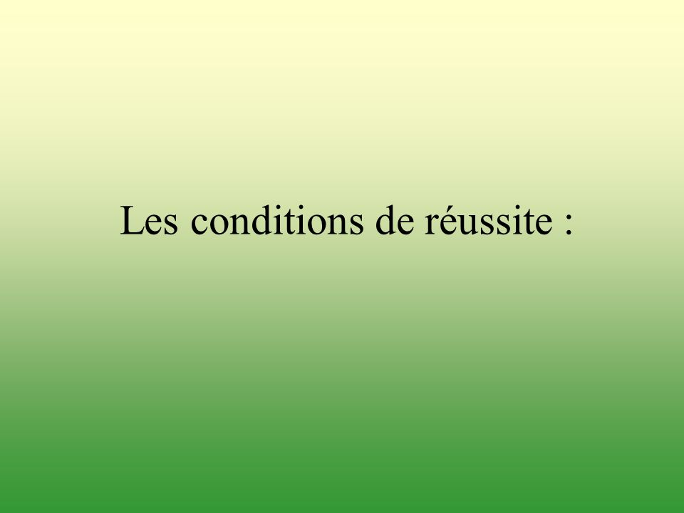 Les conditions de réussite :