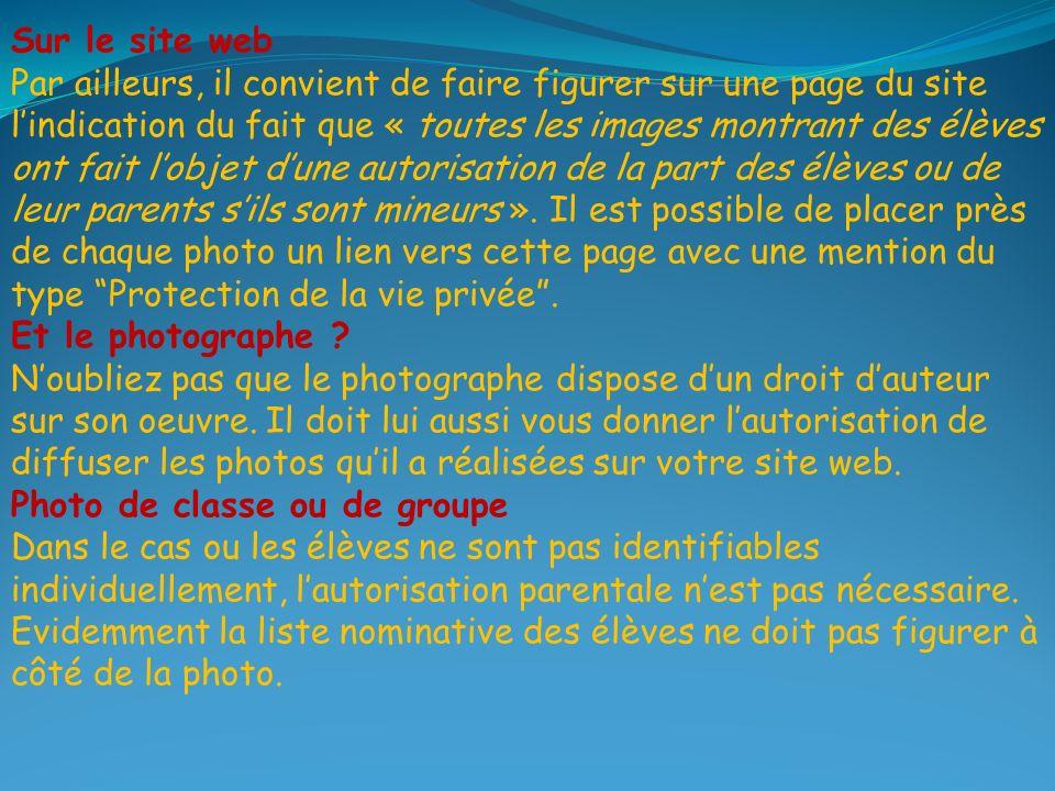 Sur le site web Par ailleurs, il convient de faire figurer sur une page du site lindication du fait que « toutes les images montrant des élèves ont fait lobjet dune autorisation de la part des élèves ou de leur parents sils sont mineurs ».
