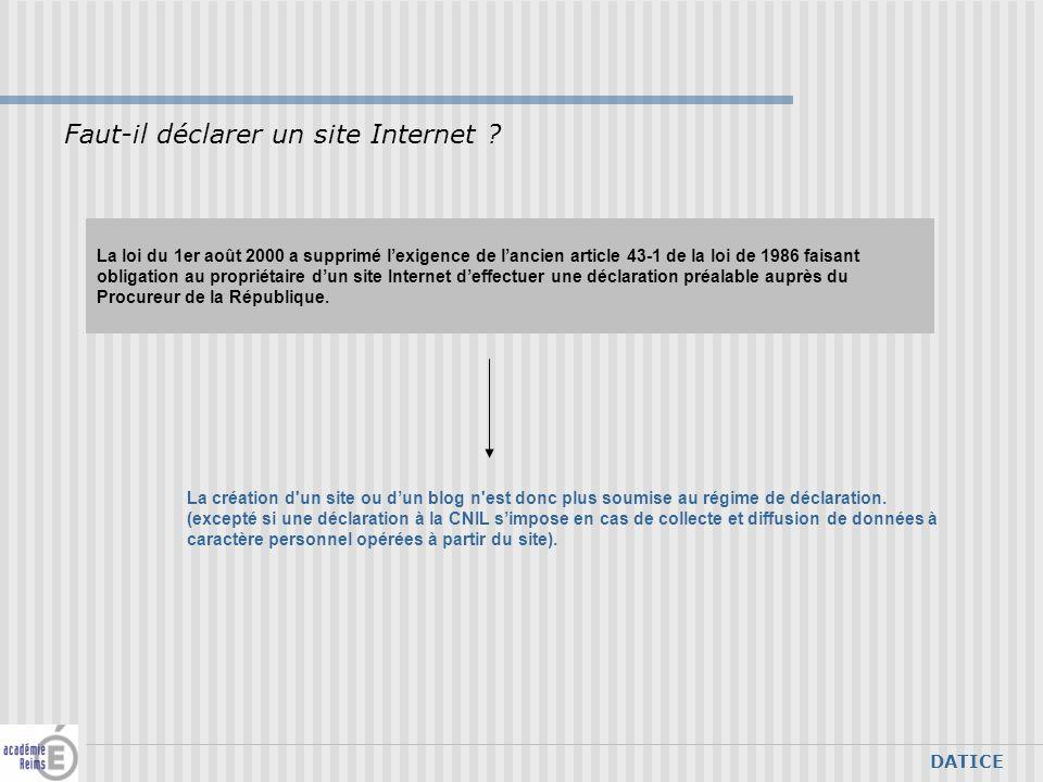 DATICE La loi du 1er août 2000 a supprimé lexigence de lancien article 43-1 de la loi de 1986 faisant obligation au propriétaire dun site Internet deffectuer une déclaration préalable auprès du Procureur de la République.