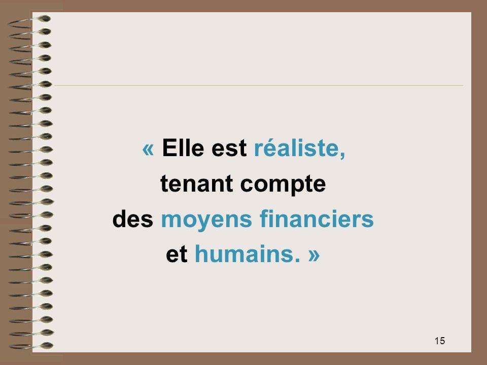 15 « Elle est réaliste, tenant compte des moyens financiers et humains. »