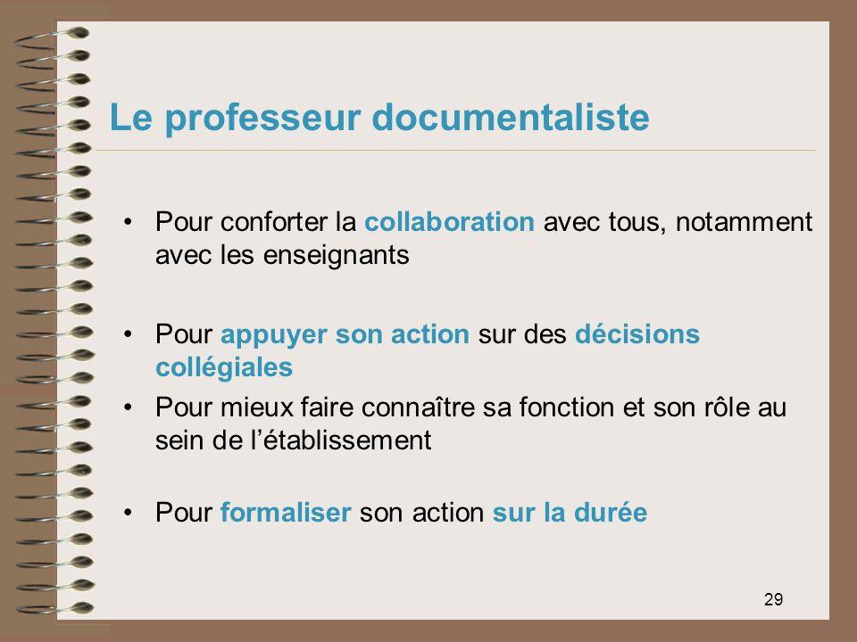 29 Le professeur documentaliste Pour conforter la collaboration avec tous, notamment avec les enseignants Pour appuyer son action sur des décisions co