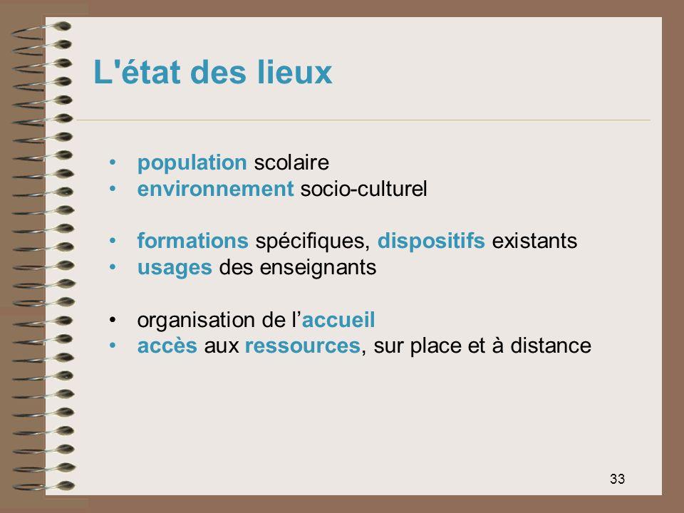33 L'état des lieux population scolaire environnement socio-culturel formations spécifiques, dispositifs existants usages des enseignants organisation