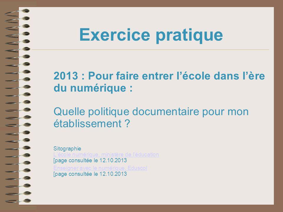 Exercice pratique 2013 : Pour faire entrer lécole dans lère du numérique : Quelle politique documentaire pour mon établissement ? Sitographie Lécole n