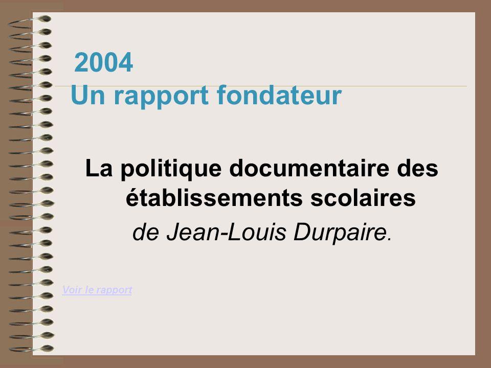2004 Un rapport fondateur La politique documentaire des établissements scolaires de Jean-Louis Durpaire. Voir le rapport