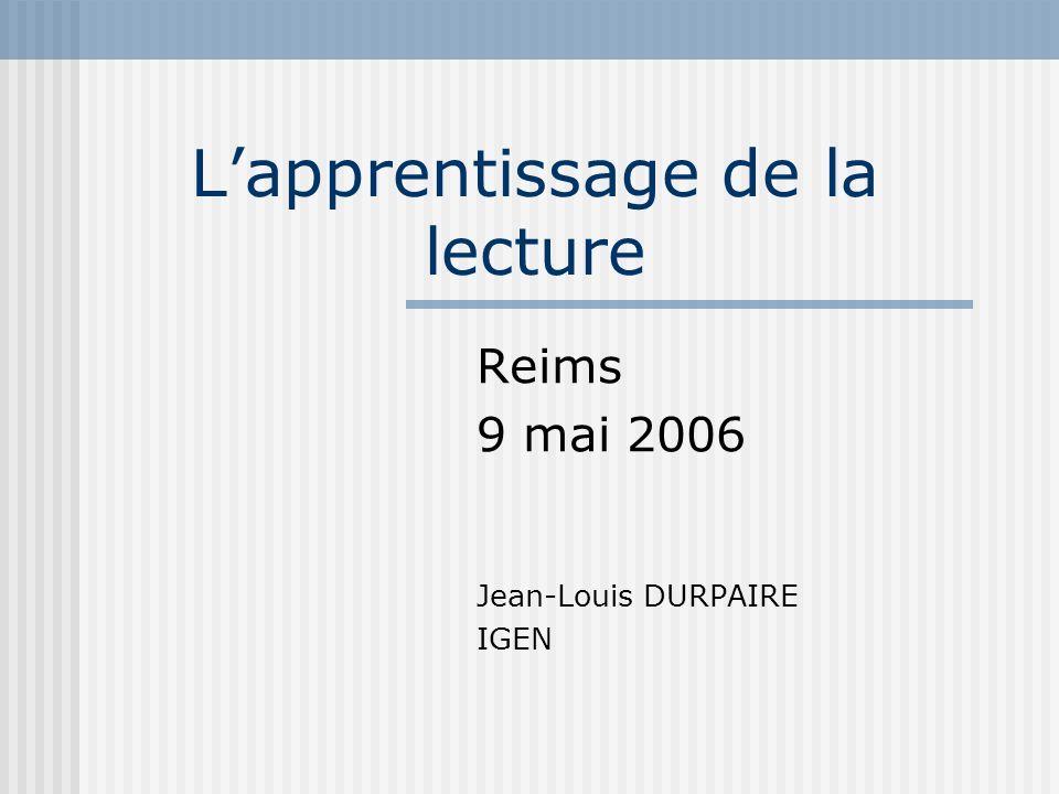 Lapprentissage de la lecture Reims 9 mai 2006 Jean-Louis DURPAIRE IGEN