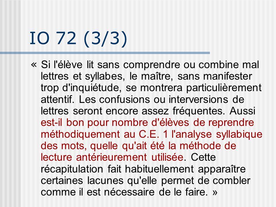 IO 72 (3/3) « Si l'élève lit sans comprendre ou combine mal lettres et syllabes, le maître, sans manifester trop d'inquiétude, se montrera particulièr