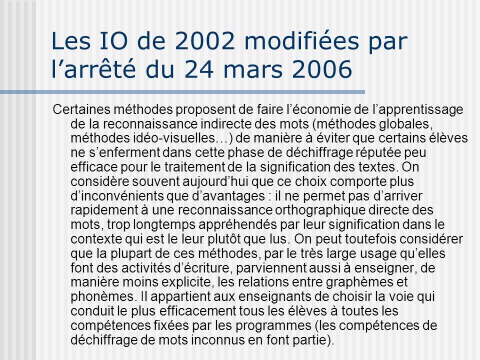 Les IO de 2002 modifiées par larrêté du 24 mars 2006 Certaines méthodes proposent de faire léconomie de lapprentissage de la reconnaissance indirecte