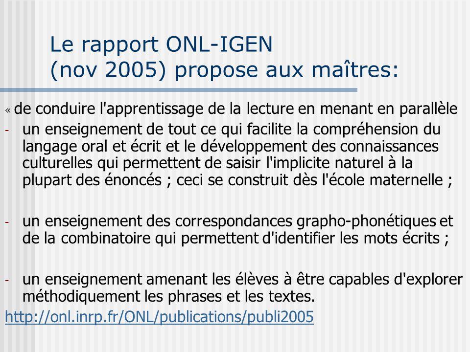 Le rapport ONL-IGEN (nov 2005) propose aux maîtres: « de conduire l'apprentissage de la lecture en menant en parallèle - un enseignement de tout ce qu