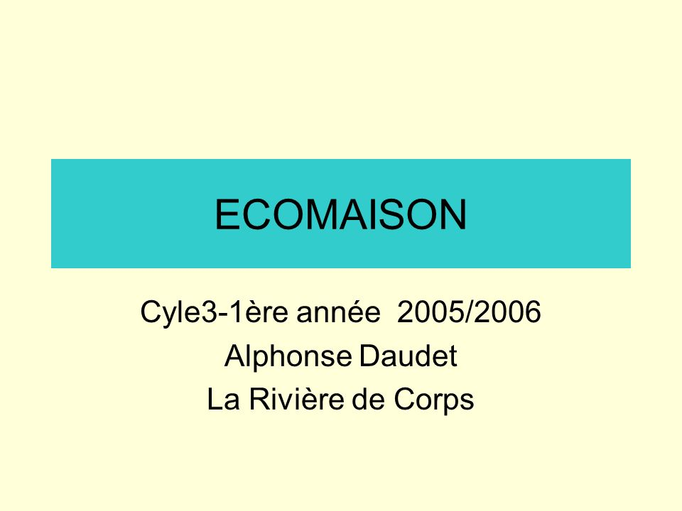 ECOMAISON Cyle3-1ère année 2005/2006 Alphonse Daudet La Rivière de Corps