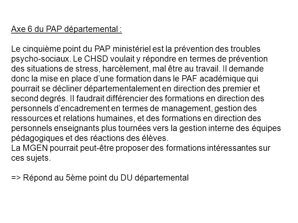 Axe 6 du PAP départemental : Le cinquième point du PAP ministériel est la prévention des troubles psycho-sociaux.