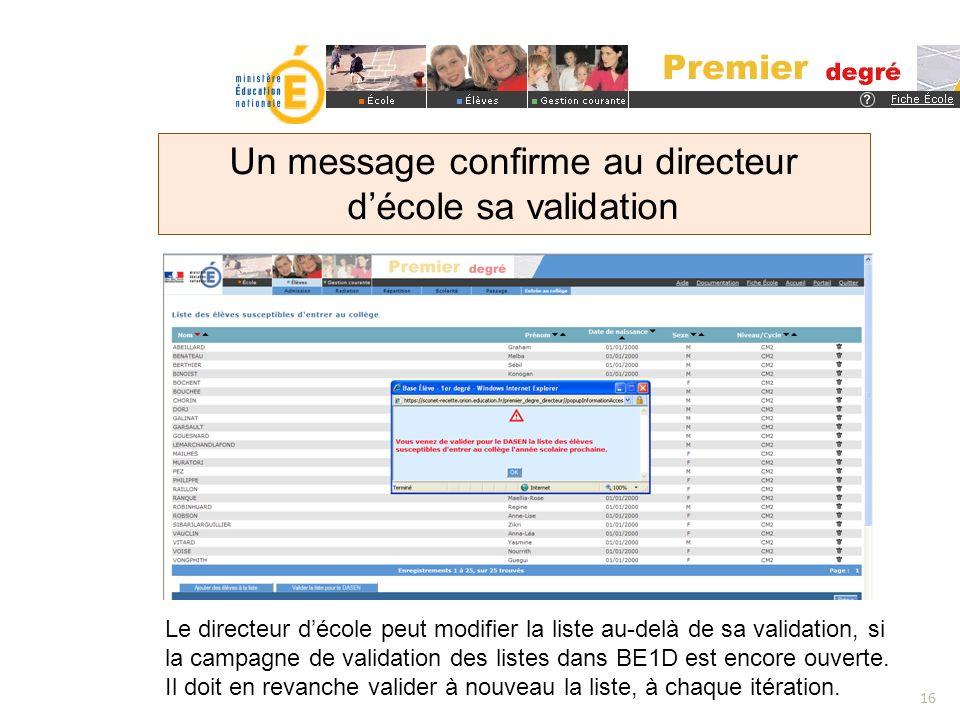 Un message confirme au directeur décole sa validation 16 Le directeur décole peut modifier la liste au-delà de sa validation, si la campagne de valida