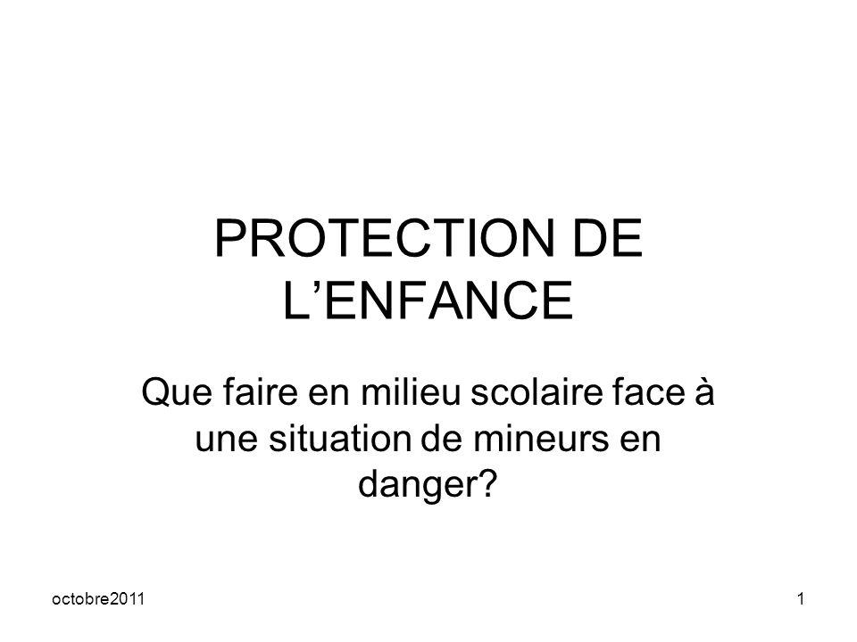 octobre20111 PROTECTION DE LENFANCE Que faire en milieu scolaire face à une situation de mineurs en danger?
