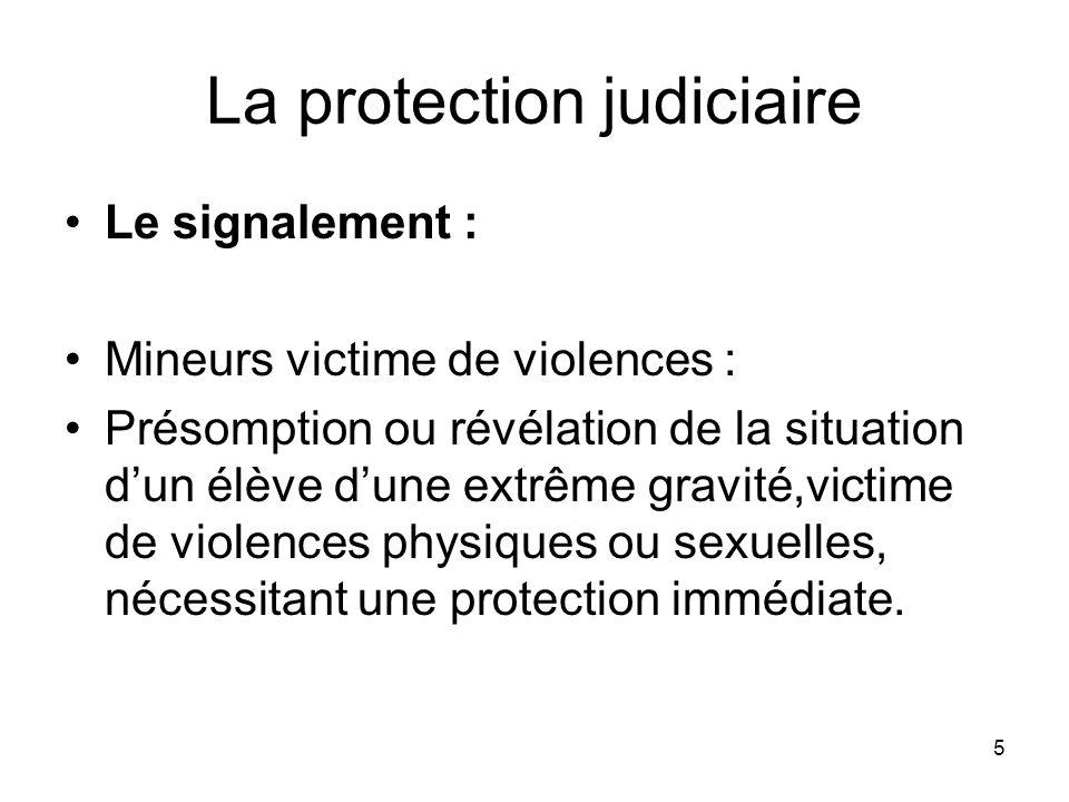 5 La protection judiciaire Le signalement : Mineurs victime de violences : Présomption ou révélation de la situation dun élève dune extrême gravité,vi