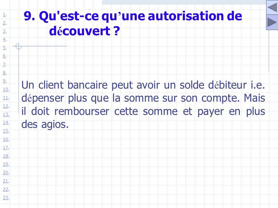 9. Qu'est-ce qu une autorisation de d é couvert ? Un client bancaire peut avoir un solde d é biteur i.e. d é penser plus que la somme sur son compte.