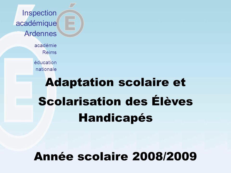 Adaptation scolaire et Scolarisation des Élèves Handicapés Année scolaire 2008/2009 Inspection académique Ardennes académie Reims éducation nationale
