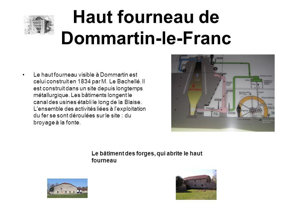 Haut fourneau de Dommartin-le-Franc Le haut fourneau visible à Dommartin est celui construit en 1834 par M. Le Bachellé. Il est construit dans un site
