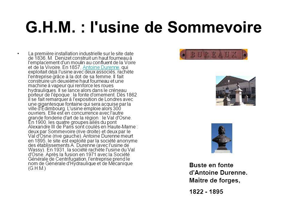 G.H.M. : l'usine de Sommevoire La première installation industrielle sur le site date de 1836, M. Denizet construit un haut fourneau à l'emplacement d