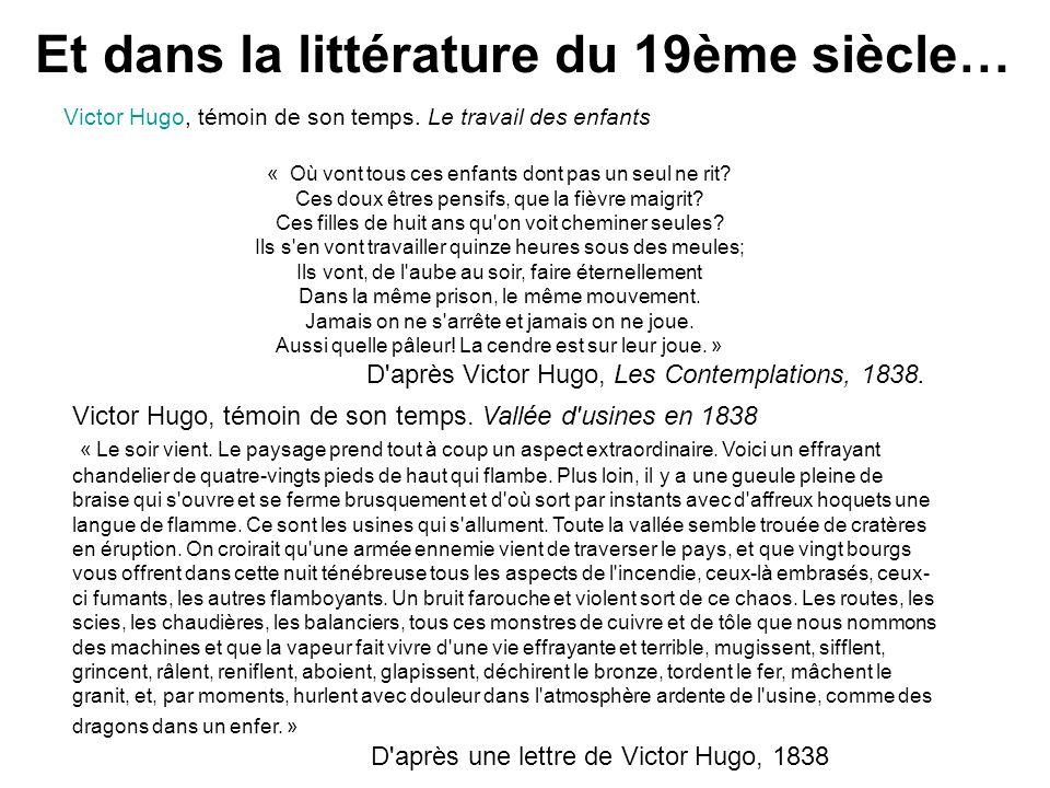 Et dans la littérature du 19ème siècle… Victor Hugo, témoin de son temps. Le travail des enfants « Où vont tous ces enfants dont pas un seul ne rit? C
