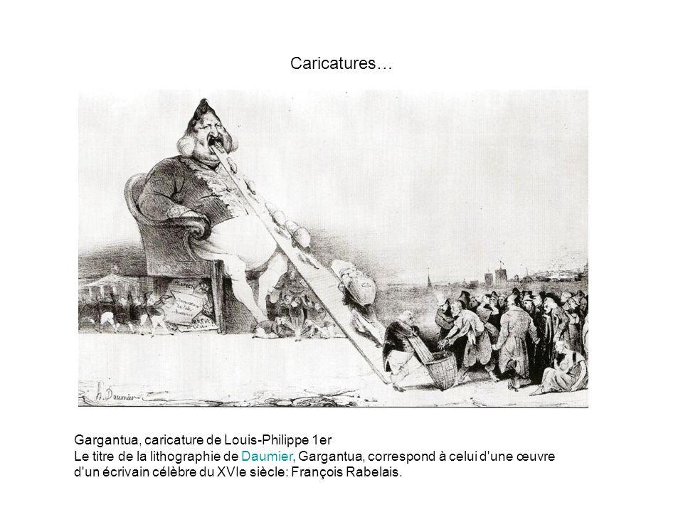 Caricatures… Gargantua, caricature de Louis-Philippe 1er Le titre de la lithographie de Daumier, Gargantua, correspond à celui d'une œuvre d'un écriva