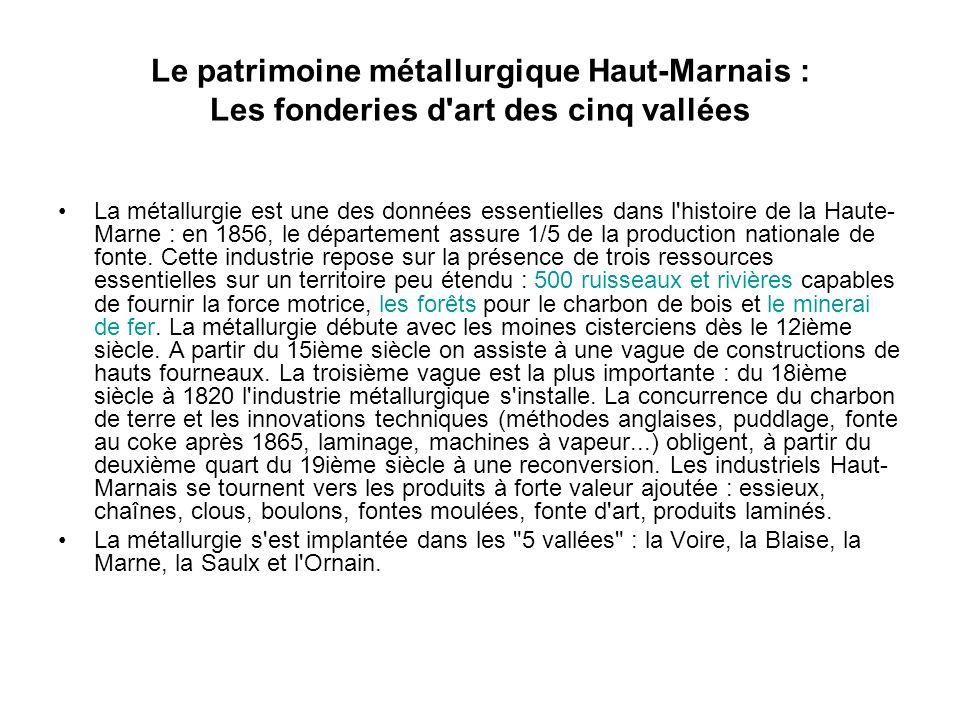 Le patrimoine métallurgique Haut-Marnais : Les fonderies d'art des cinq vallées La métallurgie est une des données essentielles dans l'histoire de la