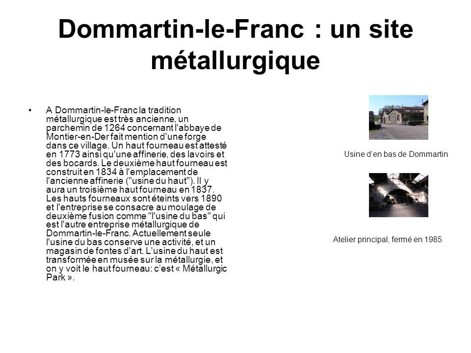 Dommartin-le-Franc : un site métallurgique A Dommartin-le-Franc la tradition métallurgique est très ancienne, un parchemin de 1264 concernant l'abbaye