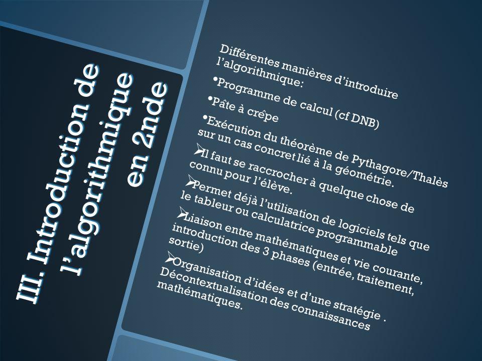 III. Introduction de lalgorithmique en 2nde Différentes manières dintroduire lalgorithmique: Programme de calcul (cf DNB) Pa ̂ te à cre ̂ pe Exécution