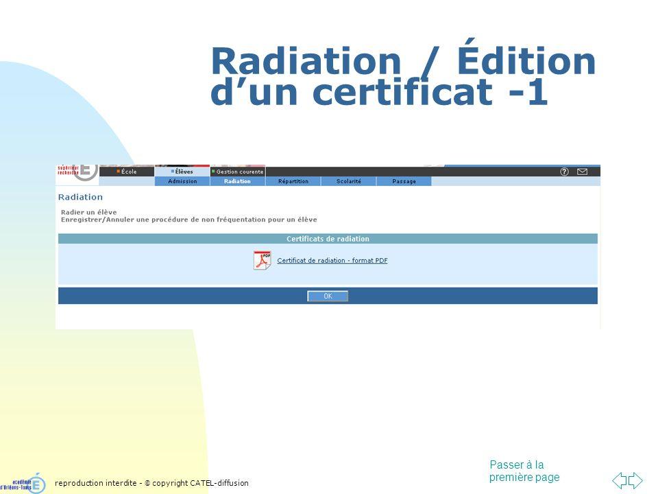 Passer à la première page Radiation / Édition dun certificat -1 reproduction interdite - © copyright CATEL-diffusion