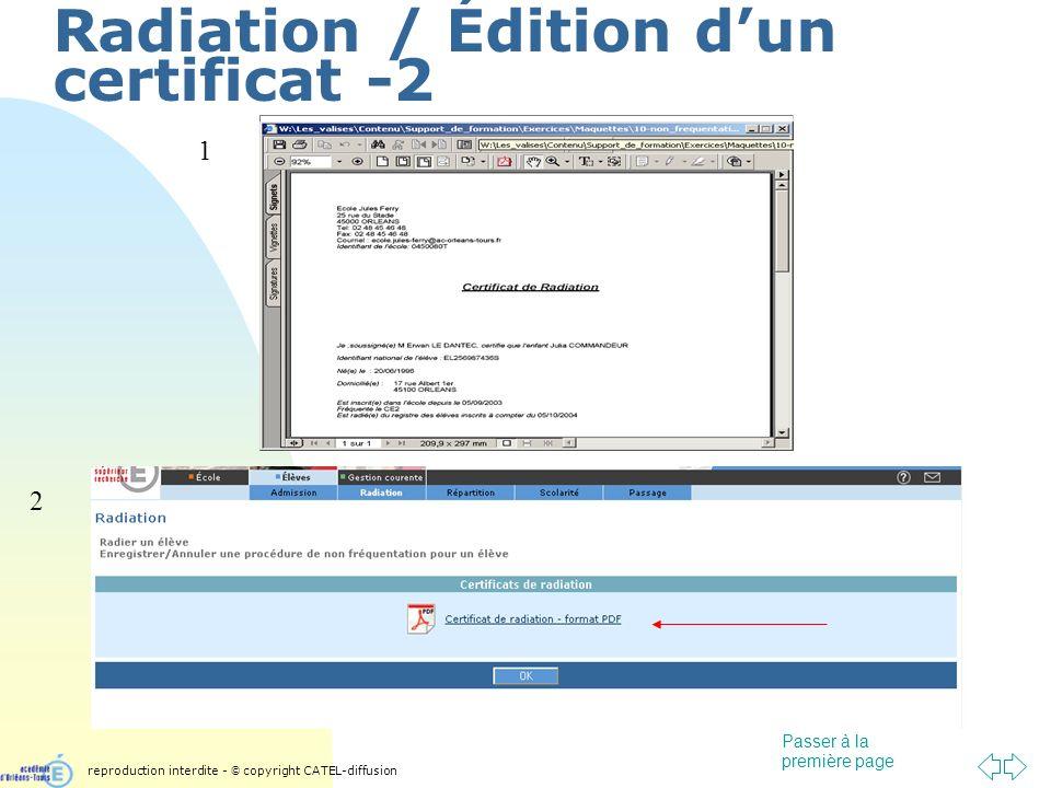Passer à la première page Radiation / Édition dun certificat -2 1 2 reproduction interdite - © copyright CATEL-diffusion
