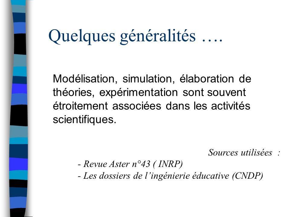 Quelques généralités …. Modélisation, simulation, élaboration de théories, expérimentation sont souvent étroitement associées dans les activités scien